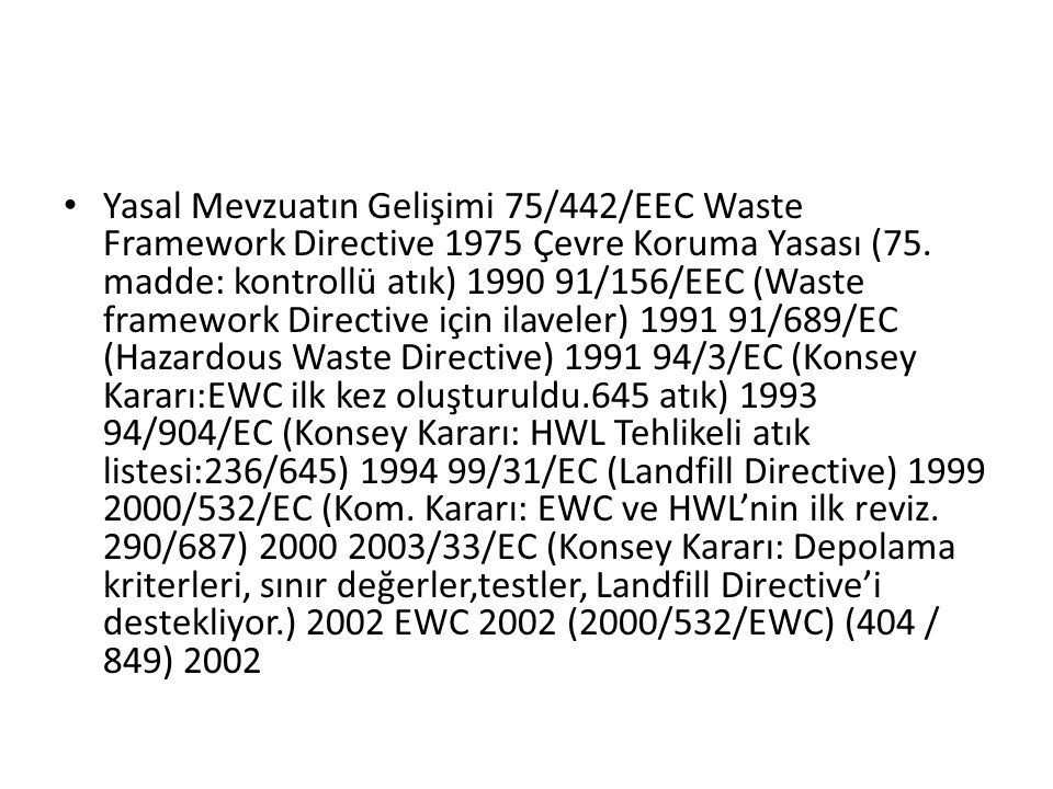 Yasal Mevzuatın Gelişimi 75/442/EEC Waste Framework Directive 1975 Çevre Koruma Yasası (75.