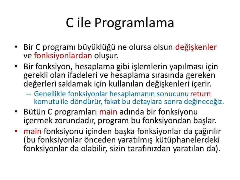 C ile Programlama Bir C programı büyüklüğü ne olursa olsun değişkenler ve fonksiyonlardan oluşur.