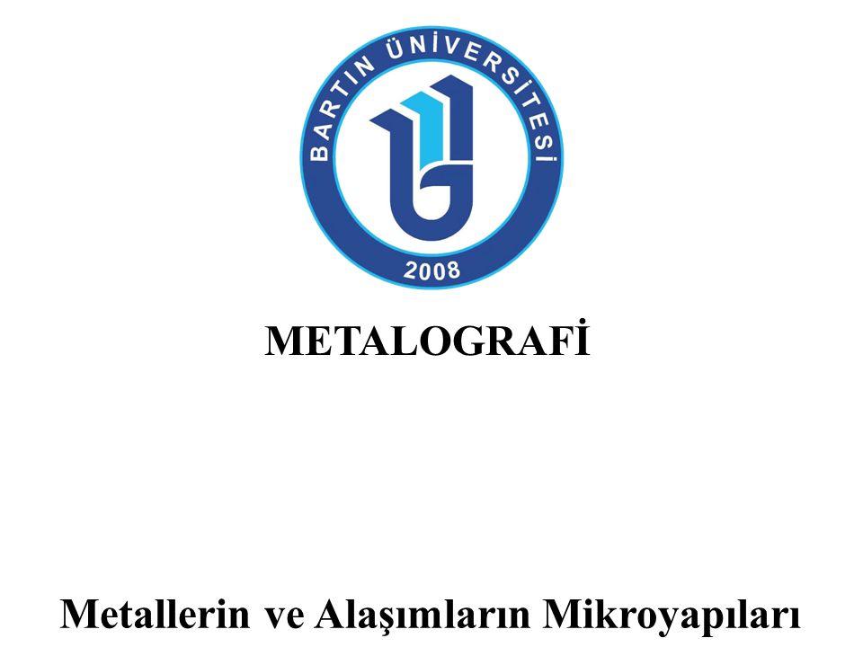 METALOGRAFİ Metallerin ve Alaşımların Mikroyapıları