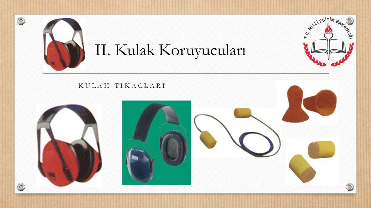 II. Kulak Koruyucuları K U L A K T I K A Ç L A R I