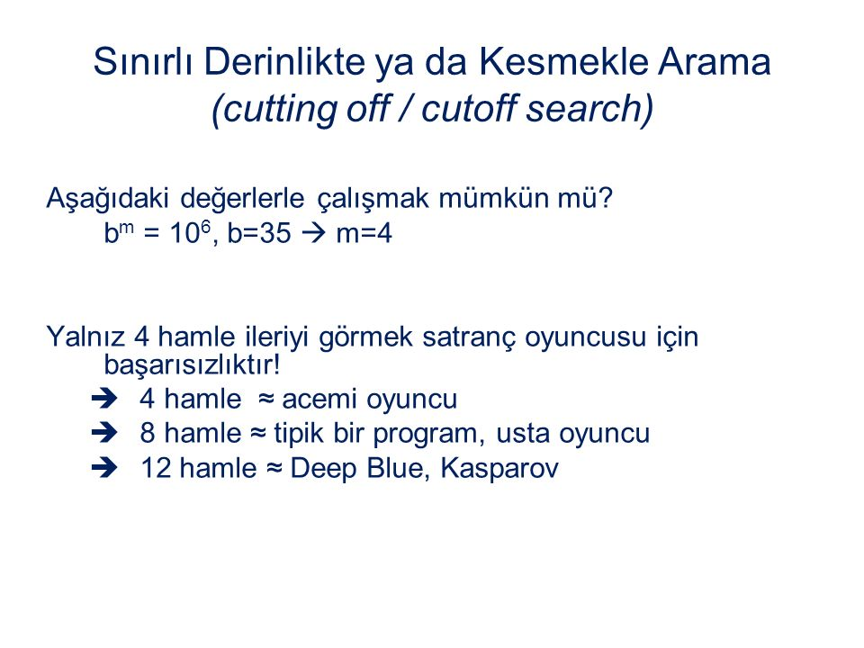 Sınırlı Derinlikte ya da Kesmekle Arama (cutting off / cutoff search)
