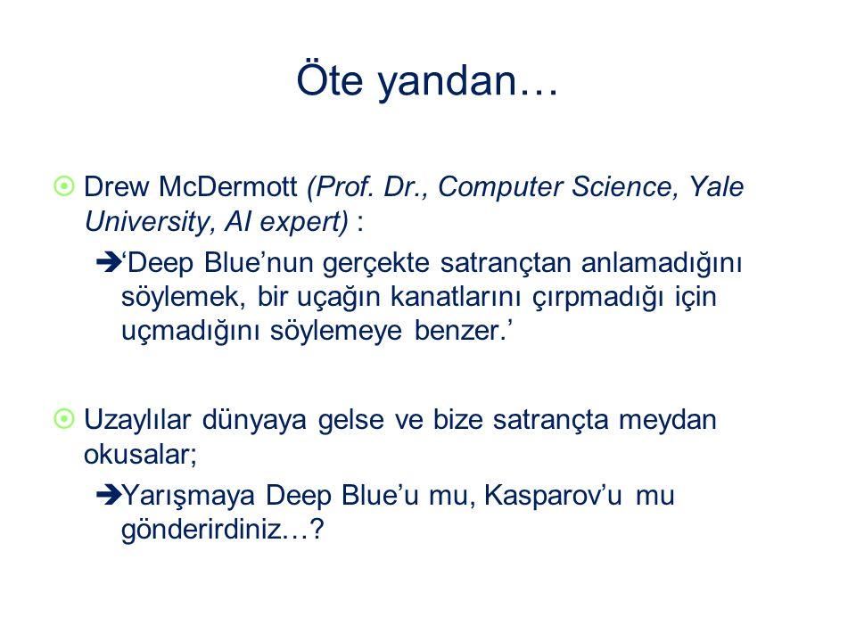 Öte yandan… Drew McDermott (Prof. Dr., Computer Science, Yale University, AI expert) :