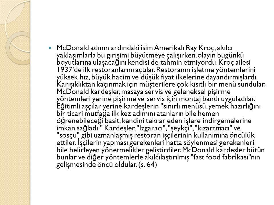 McDonald adının ardındaki isim Amerikalı Ray Kroç, akılcı yaklaşımlarla bu girişimi büyütmeye çalışırken, olayın bugünkü boyutlarına ulaşacağını kendisi de tahmin etmiyordu.