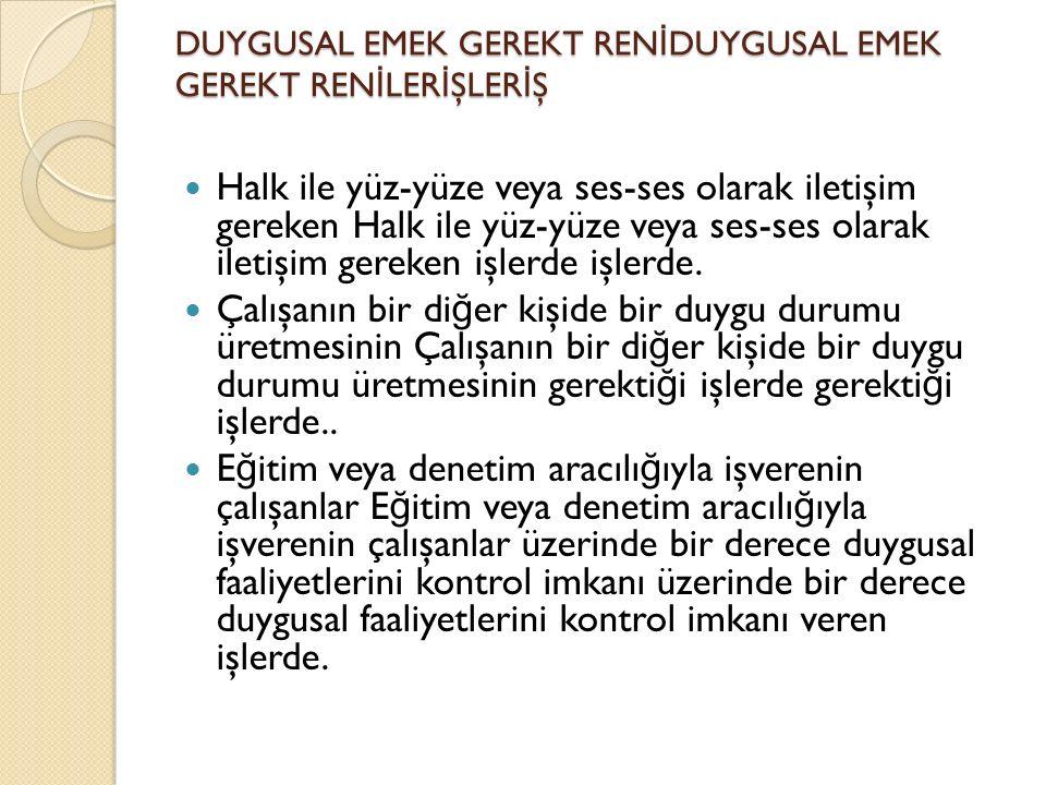 DUYGUSAL EMEK GEREKT RENİDUYGUSAL EMEK GEREKT RENİLERİŞLERİŞ