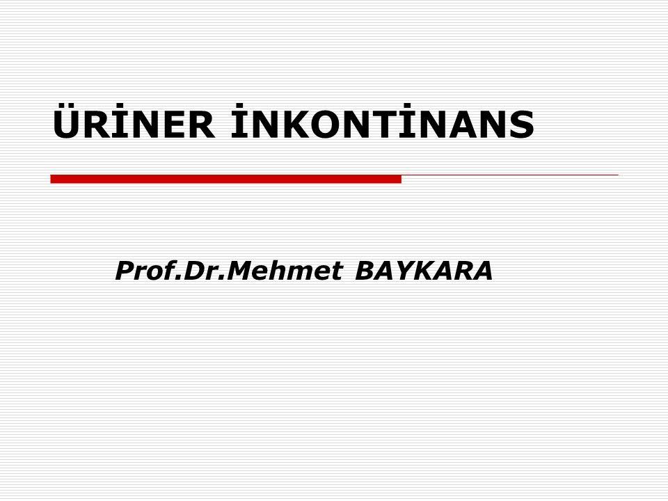 ÜRİNER İNKONTİNANS Prof.Dr.Mehmet BAYKARA