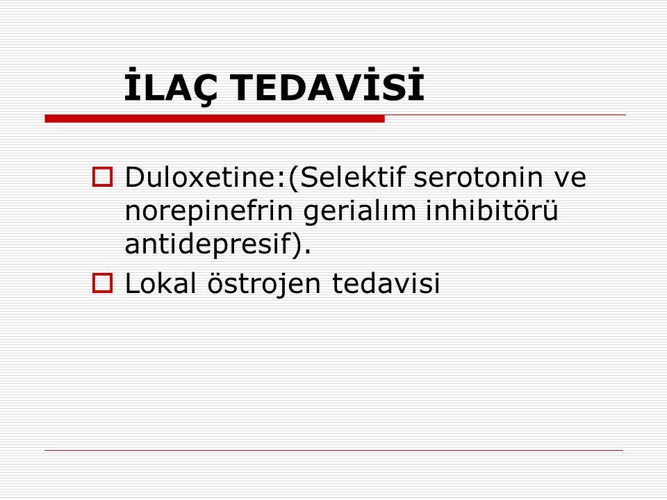 İLAÇ TEDAVİSİ Duloxetine:(Selektif serotonin ve norepinefrin gerialım inhibitörü antidepresif).