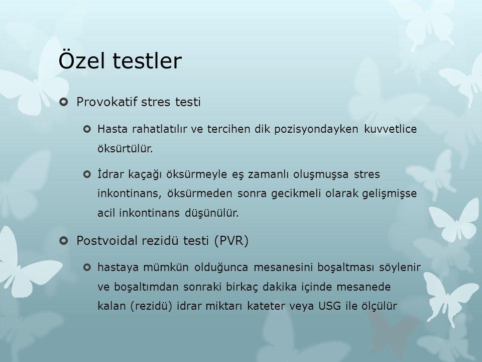 Özel testler Provokatif stres testi Postvoidal rezidü testi (PVR)