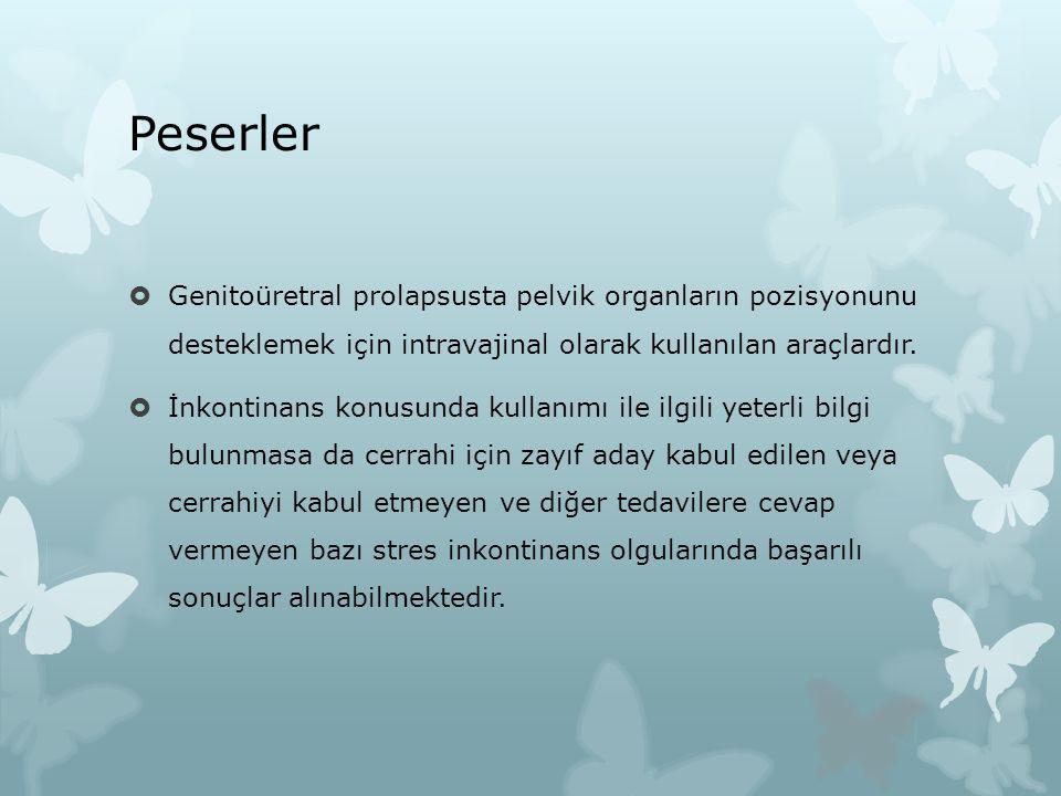 Peserler Genitoüretral prolapsusta pelvik organların pozisyonunu desteklemek için intravajinal olarak kullanılan araçlardır.