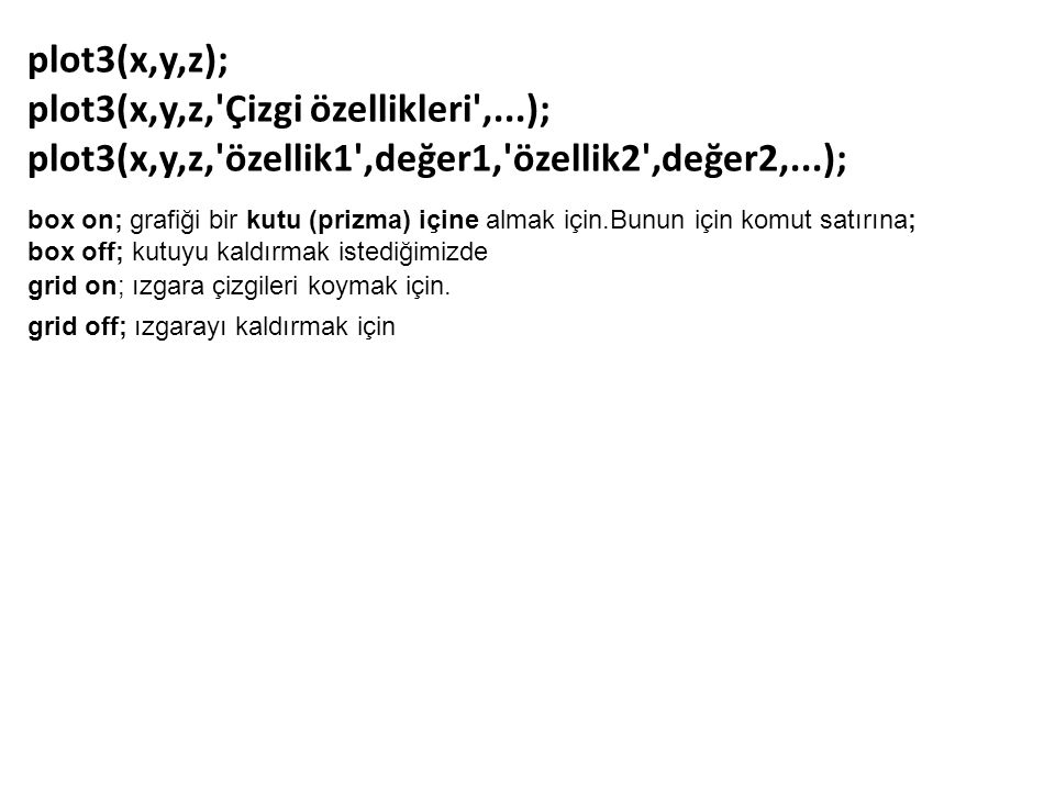 plot3(x,y,z); plot3(x,y,z, Çizgi özellikleri ,