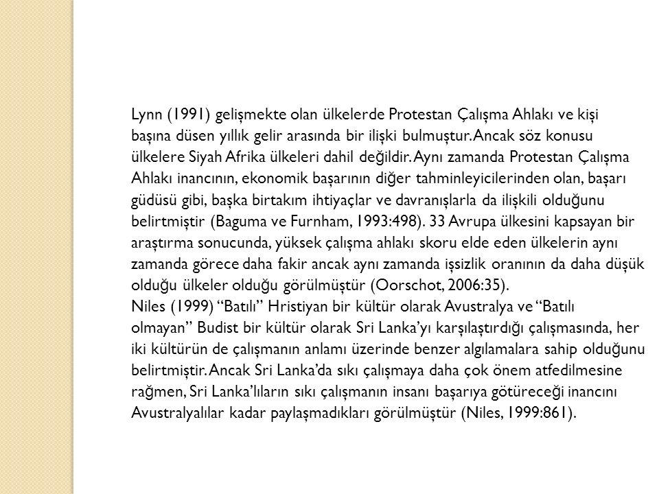 Lynn (1991) gelişmekte olan ülkelerde Protestan Çalışma Ahlakı ve kişi başına düsen yıllık gelir arasında bir ilişki bulmuştur.
