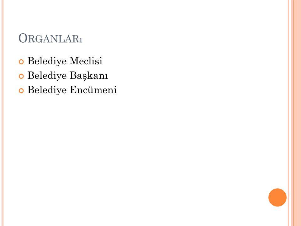 Organları Belediye Meclisi Belediye Başkanı Belediye Encümeni