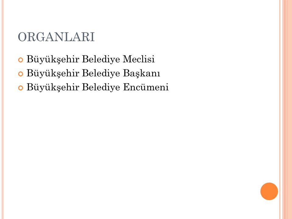 ORGANLARI Büyükşehir Belediye Meclisi Büyükşehir Belediye Başkanı
