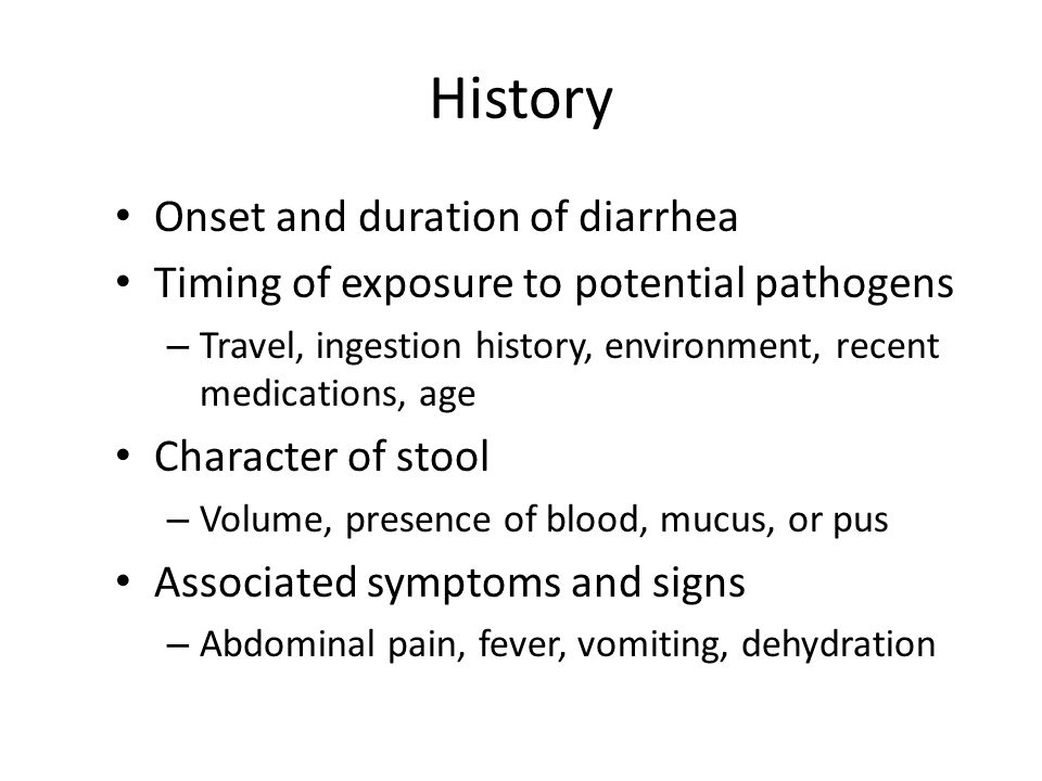 History Onset and duration of diarrhea