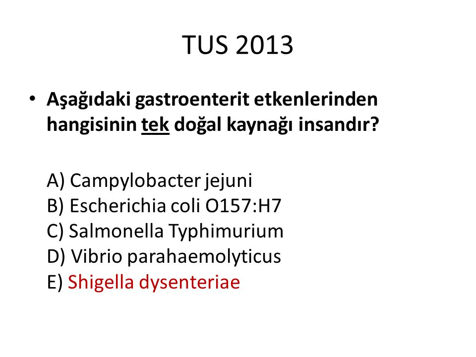 TUS 2013 Aşağıdaki gastroenterit etkenlerinden hangisinin tek doğal kaynağı insandır