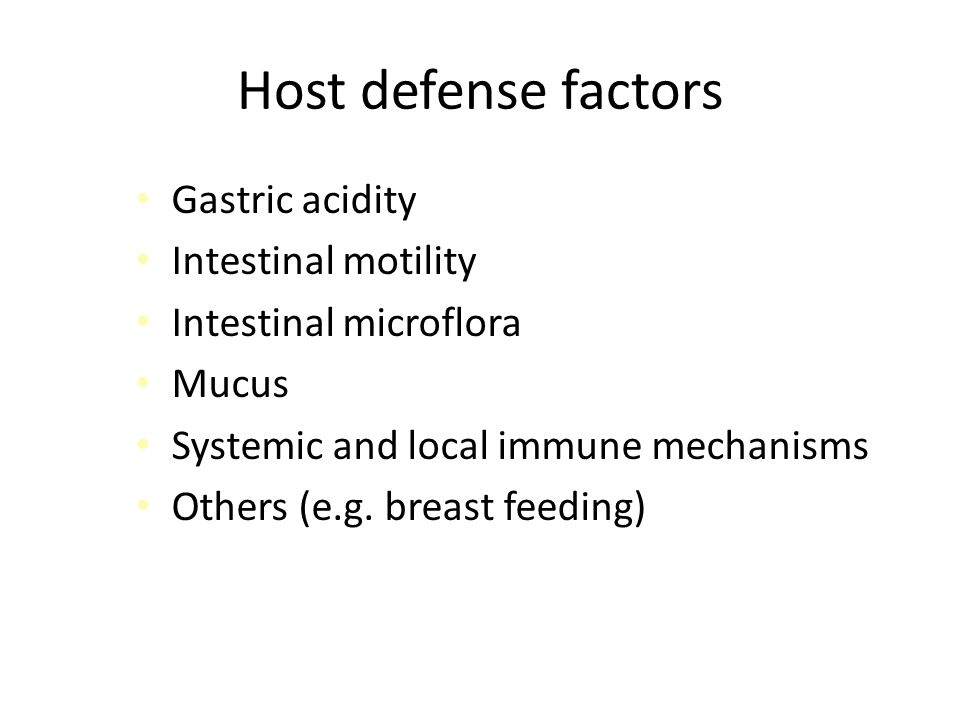 Host defense factors Gastric acidity Intestinal motility