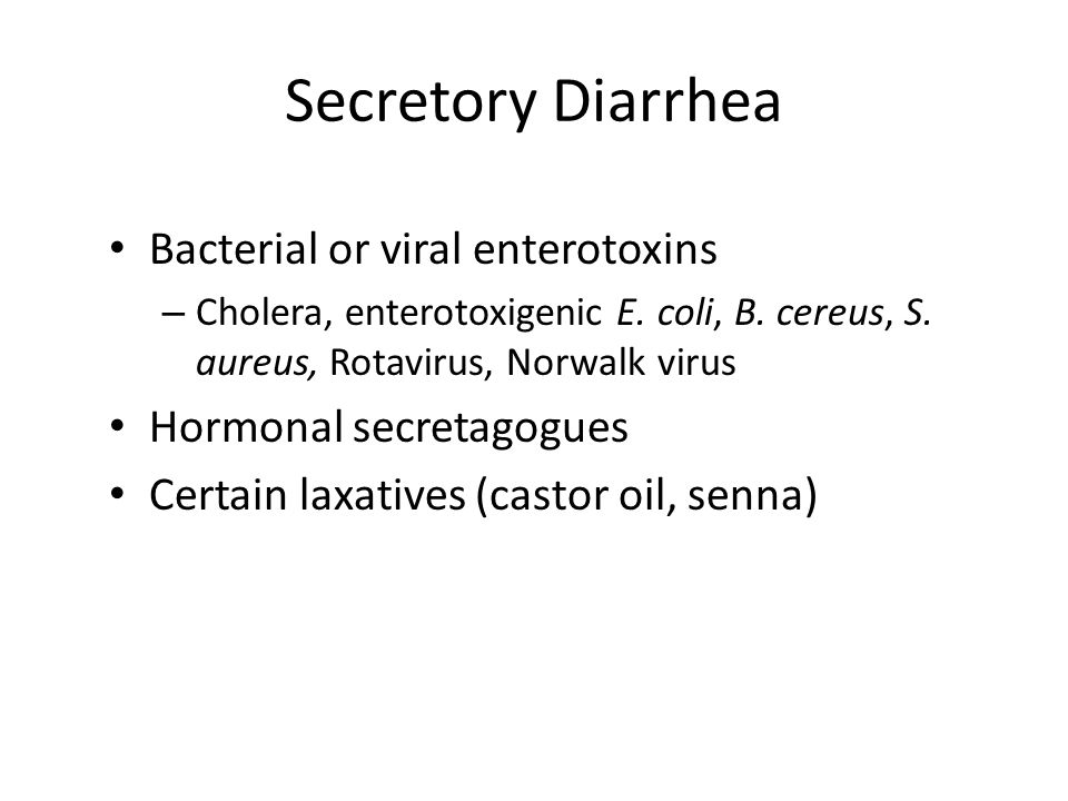 Secretory Diarrhea Bacterial or viral enterotoxins