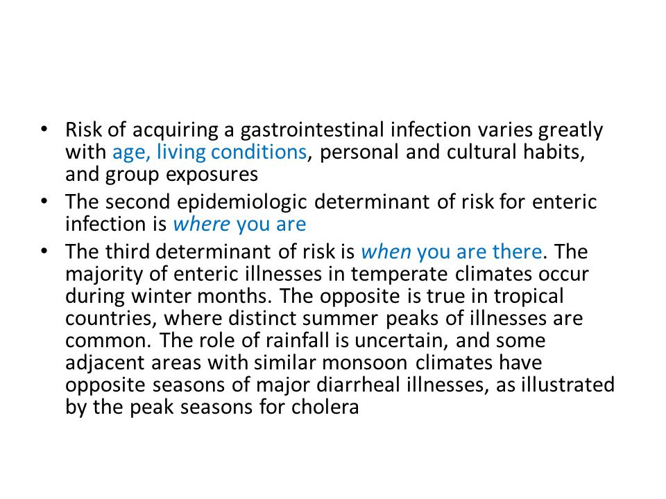 Risk of acquiring a gastrointestinal infection varies greatly with age, living conditions, personal and cultural habits, and group exposures