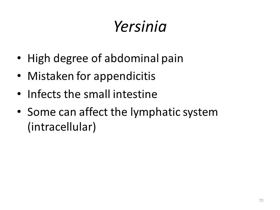 Yersinia High degree of abdominal pain Mistaken for appendicitis