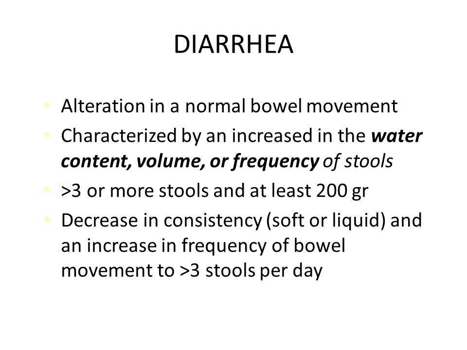 DIARRHEA Alteration in a normal bowel movement