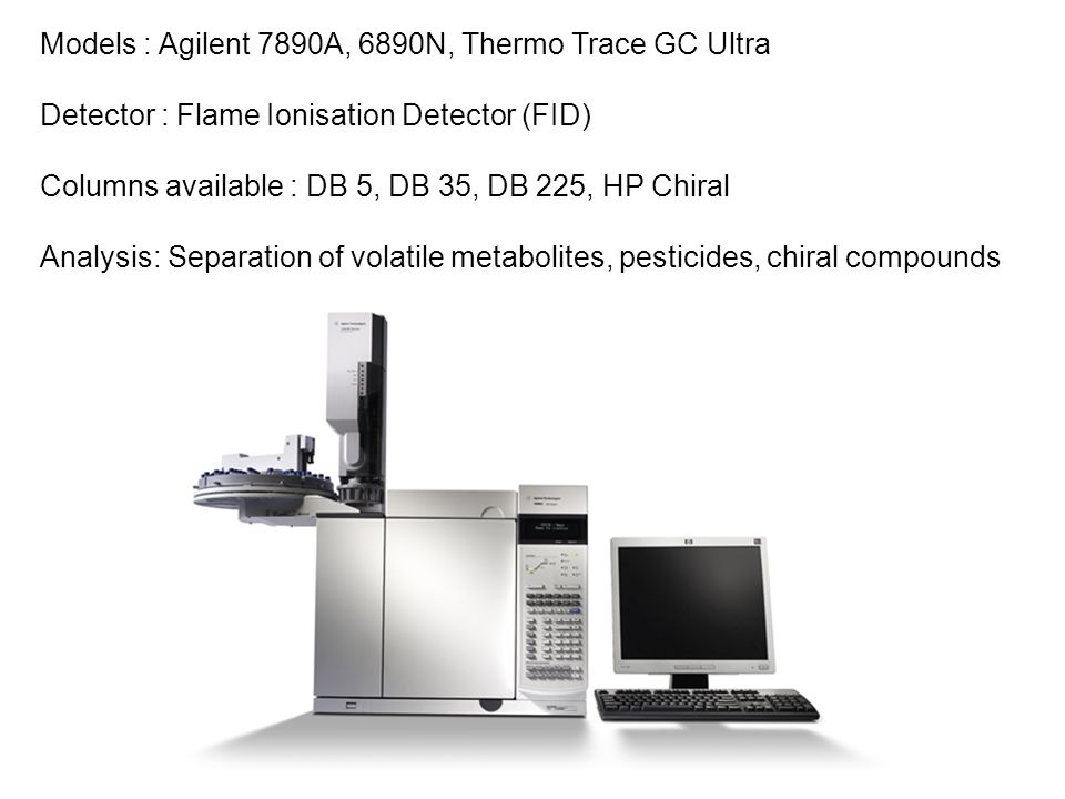 Models : Agilent 7890A, 6890N, Thermo Trace GC Ultra