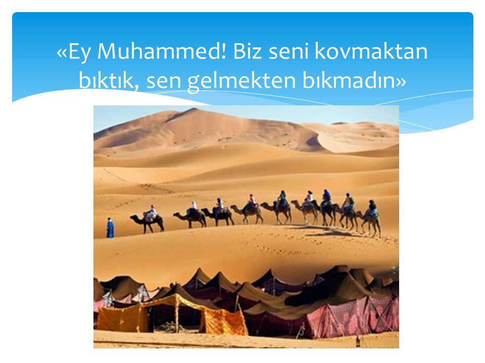 «Ey Muhammed! Biz seni kovmaktan bıktık, sen gelmekten bıkmadın»