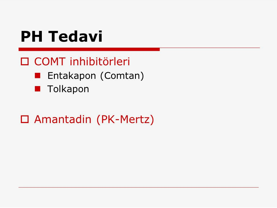 PH Tedavi COMT inhibitörleri Amantadin (PK-Mertz) Entakapon (Comtan)