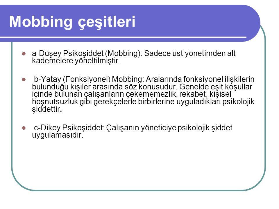 Mobbing çeşitleri a-Düşey Psikoşiddet (Mobbing): Sadece üst yönetimden alt kademelere yöneltilmiştir.