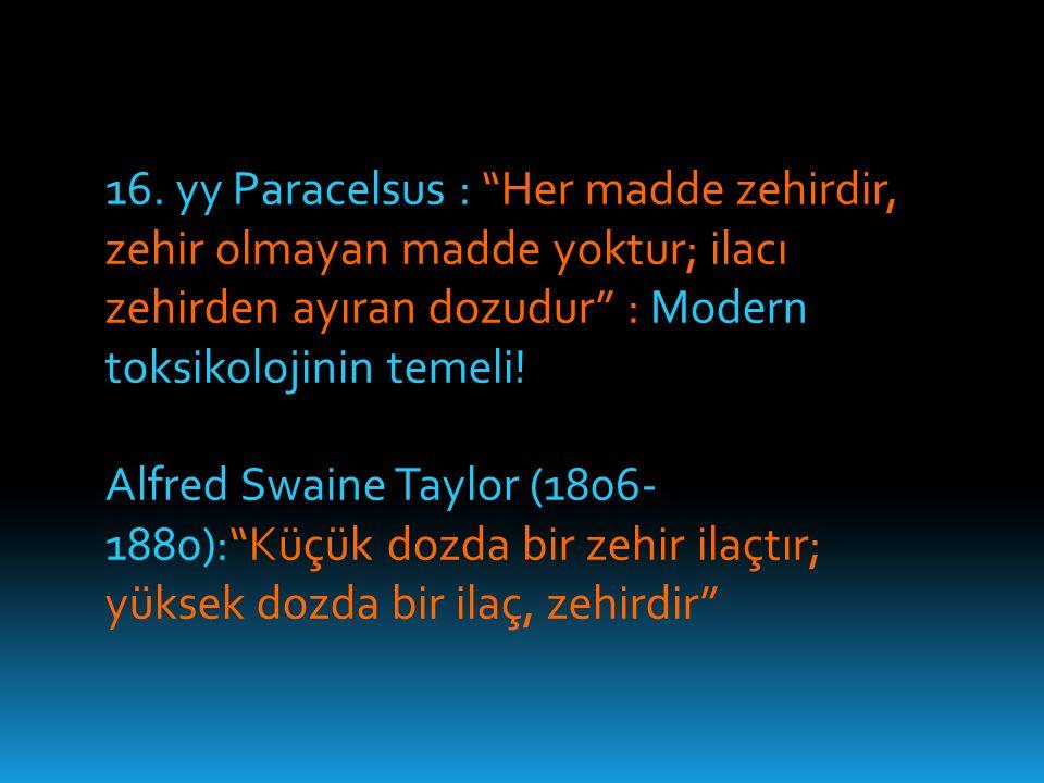 16. yy Paracelsus : Her madde zehirdir, zehir olmayan madde yoktur; ilacı zehirden ayıran dozudur : Modern toksikolojinin temeli!