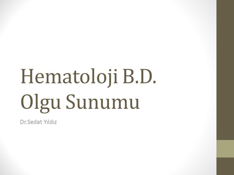 Hematoloji B.D. Olgu Sunumu