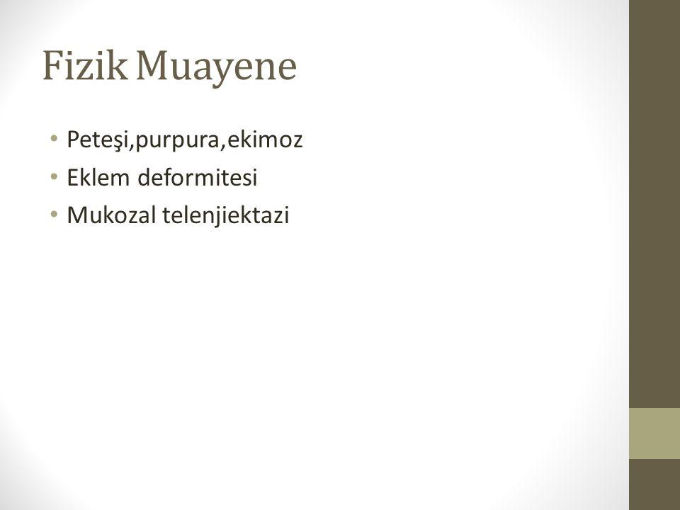 Fizik Muayene Peteşi,purpura,ekimoz Eklem deformitesi