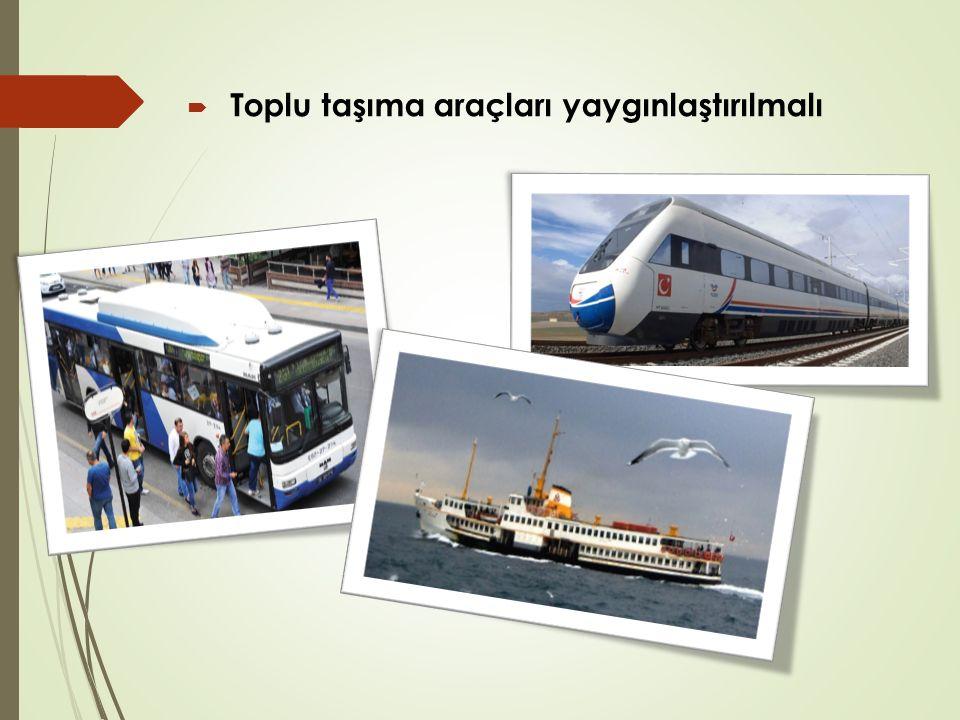 Toplu taşıma araçları yaygınlaştırılmalı
