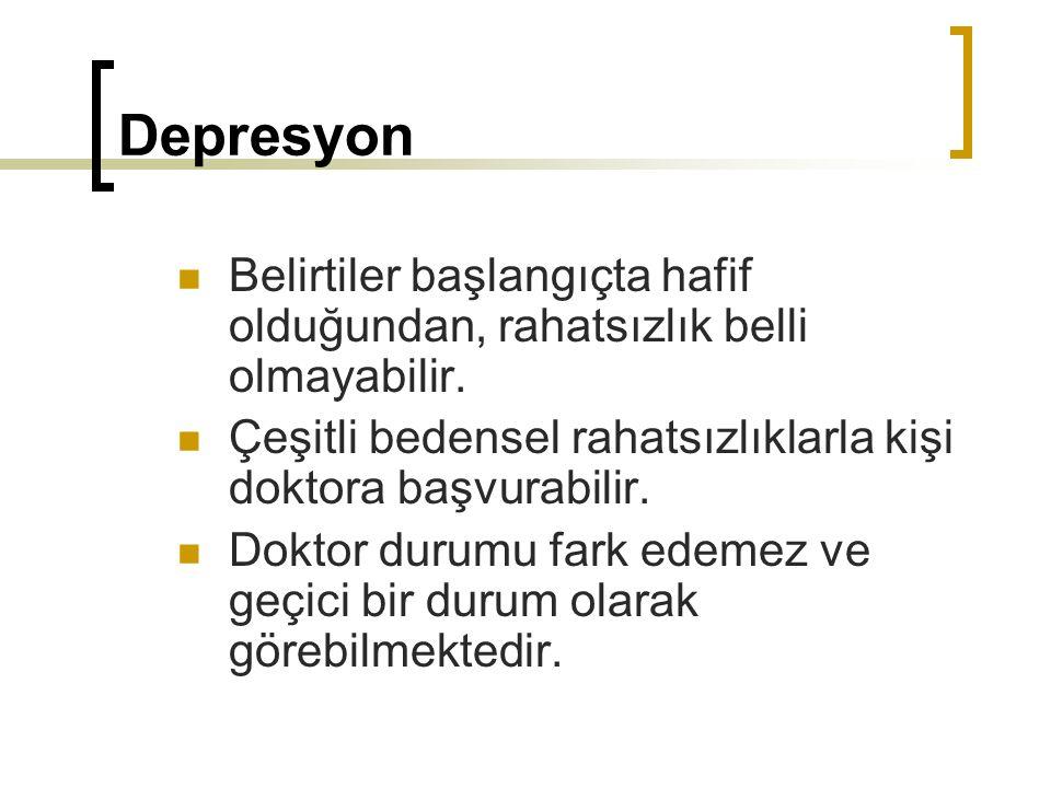 Depresyon Belirtiler başlangıçta hafif olduğundan, rahatsızlık belli olmayabilir. Çeşitli bedensel rahatsızlıklarla kişi doktora başvurabilir.