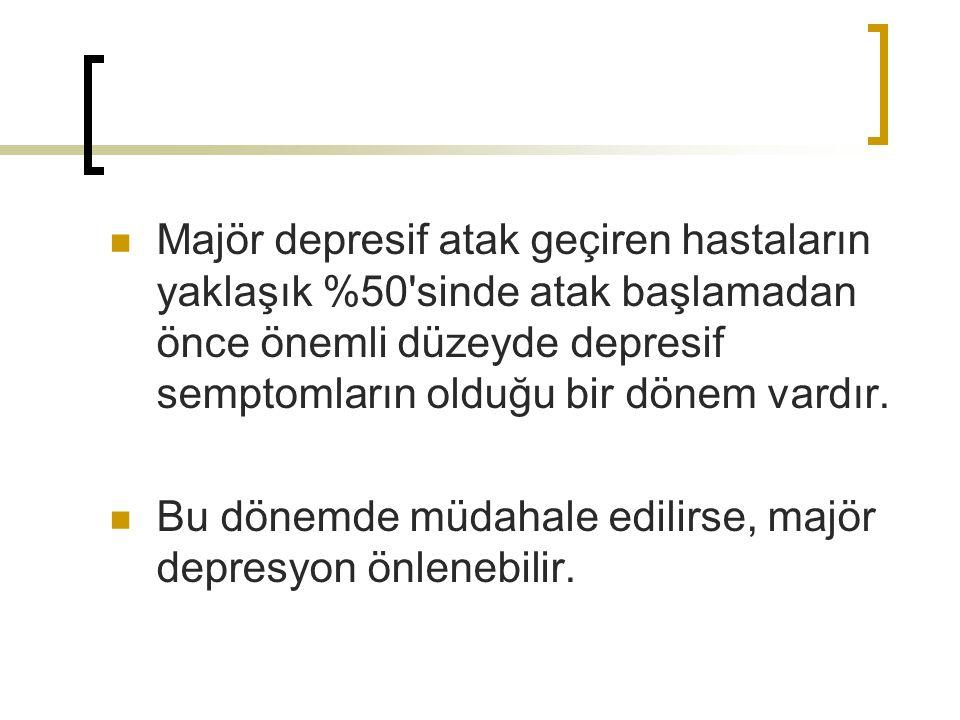 Majör depresif atak geçiren hastaların yaklaşık %50 sinde atak başlamadan önce önemli düzeyde depresif semptomların olduğu bir dönem vardır.