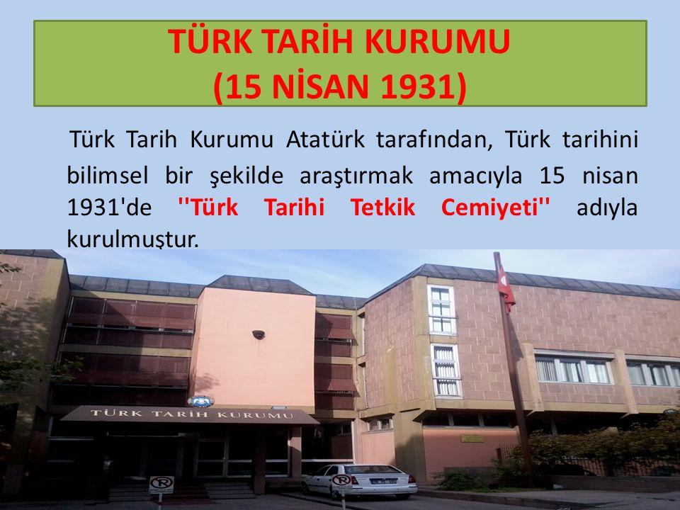 TÜRK TARİH KURUMU (15 NİSAN 1931)