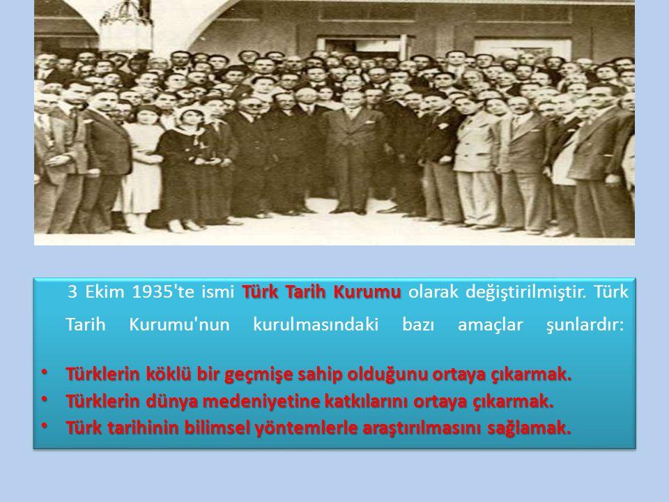 3 Ekim 1935 te ismi Türk Tarih Kurumu olarak değiştirilmiştir