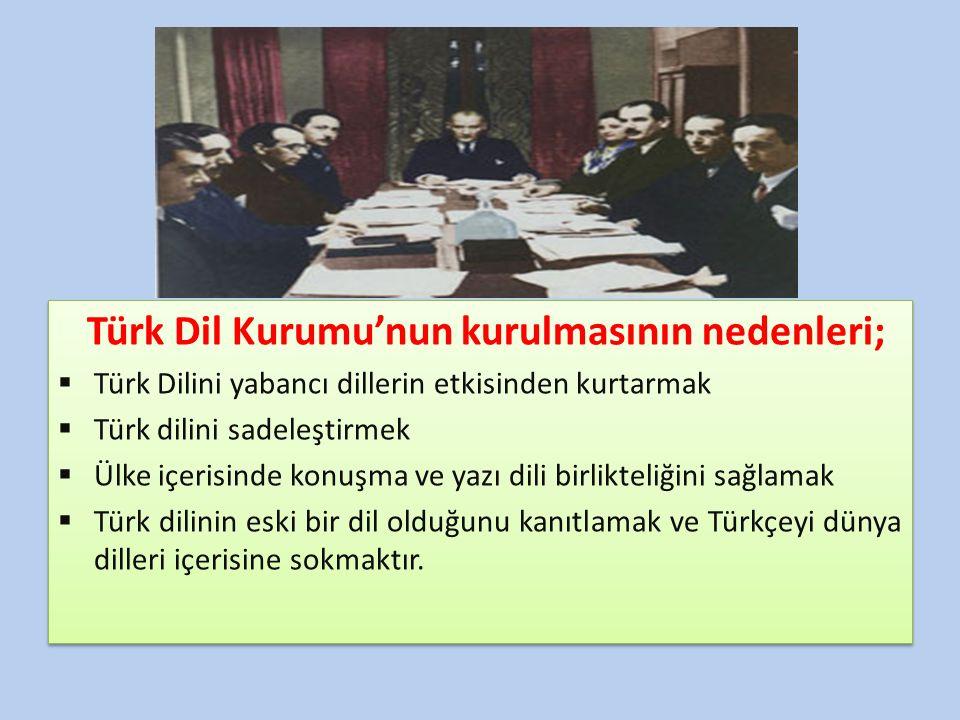 Türk Dil Kurumu'nun kurulmasının nedenleri;
