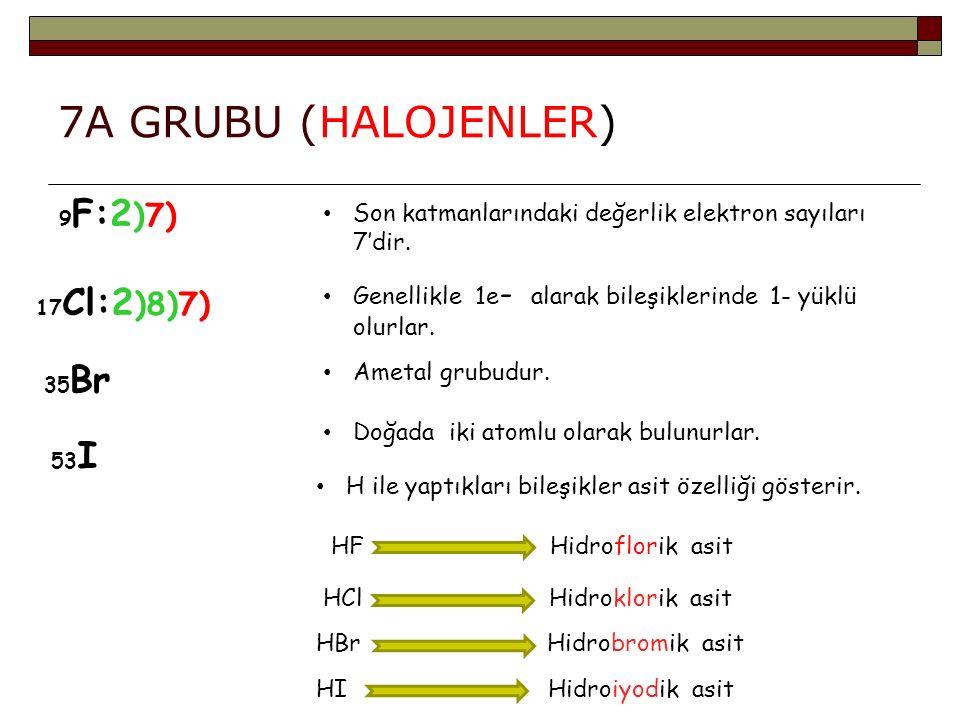 7A GRUBU (HALOJENLER) 9F:2)7) Son katmanlarındaki değerlik elektron sayıları 7'dir. 17Cl:2)8)7)