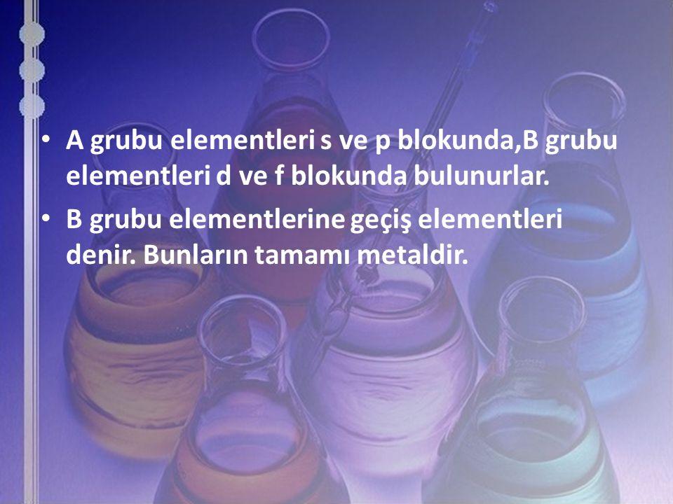 A grubu elementleri s ve p blokunda,B grubu elementleri d ve f blokunda bulunurlar.