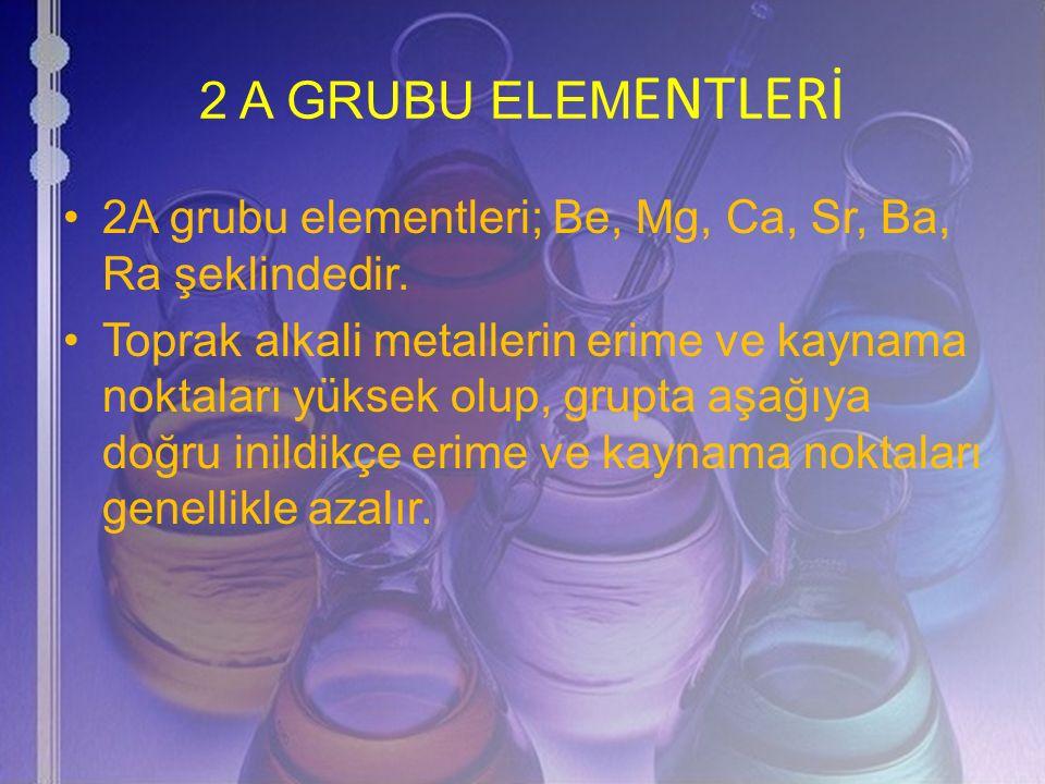 2 A GRUBU ELEMENTLERİ 2A grubu elementleri; Be, Mg, Ca, Sr, Ba, Ra şeklindedir.