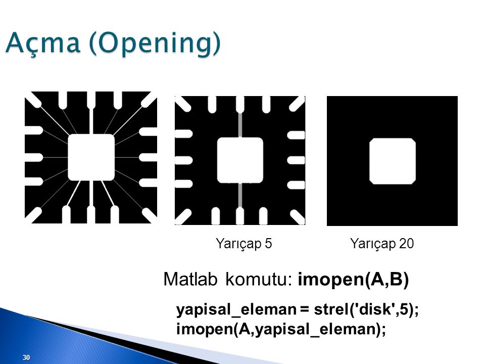 Açma (Opening) Matlab komutu: imopen(A,B)