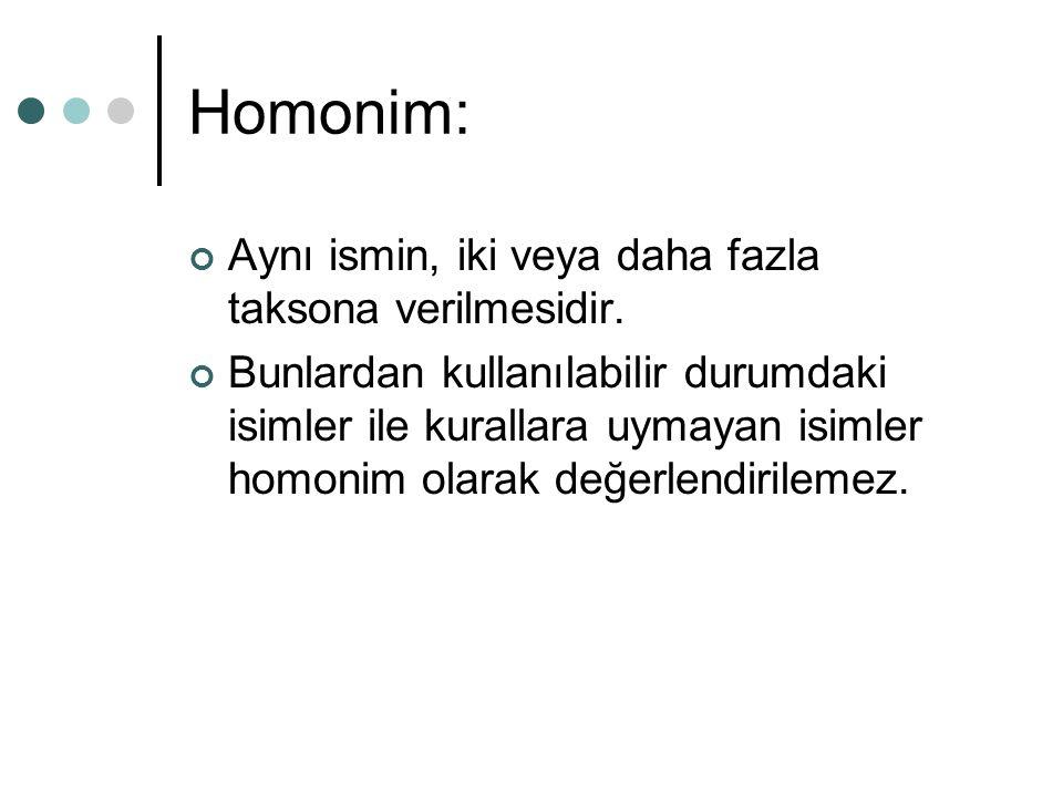 Homonim: Aynı ismin, iki veya daha fazla taksona verilmesidir.
