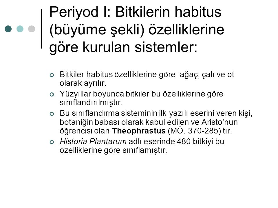 Periyod I: Bitkilerin habitus (büyüme şekli) özelliklerine göre kurulan sistemler: