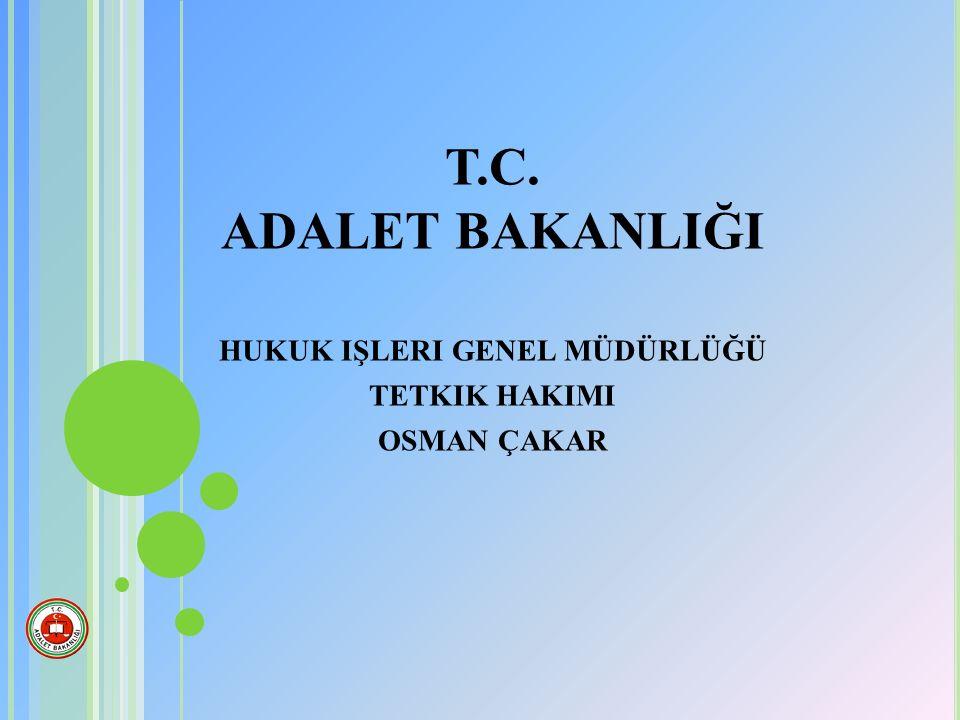 T.C. ADALET BAKANLIĞI hukuk işleri genel müdürlüğü tetkik hakimi osman çakar