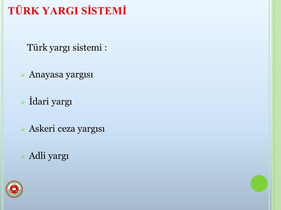 TÜRK YARGI SİSTEMİ Türk yargı sistemi : Anayasa yargısı İdari yargı