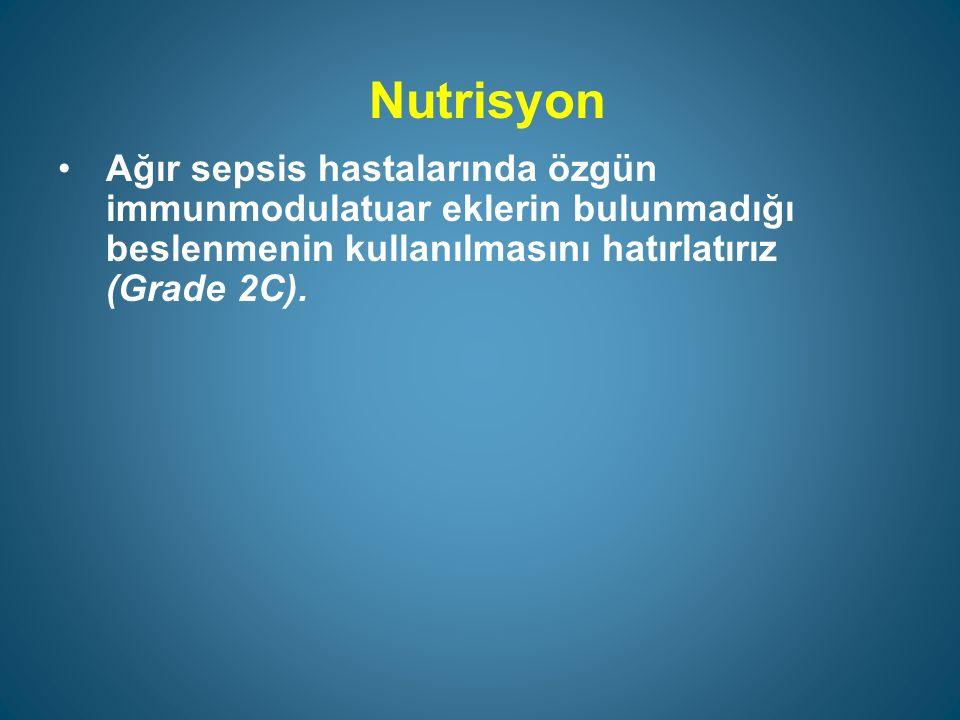 Nutrisyon Ağır sepsis hastalarında özgün immunmodulatuar eklerin bulunmadığı beslenmenin kullanılmasını hatırlatırız (Grade 2C).