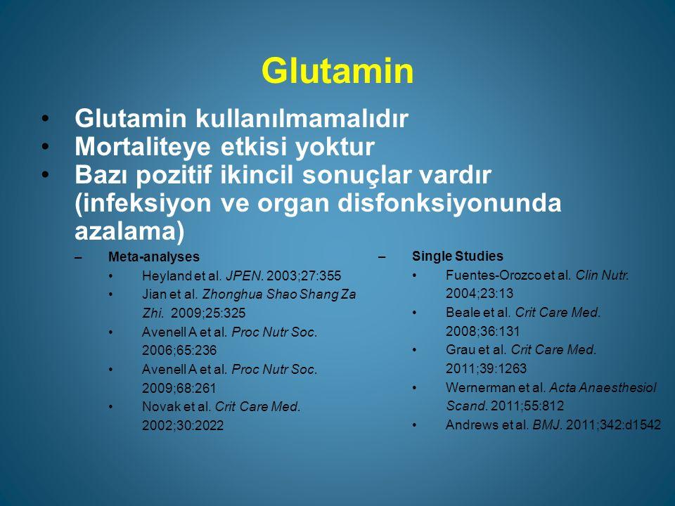 Glutamin Glutamin kullanılmamalıdır Mortaliteye etkisi yoktur