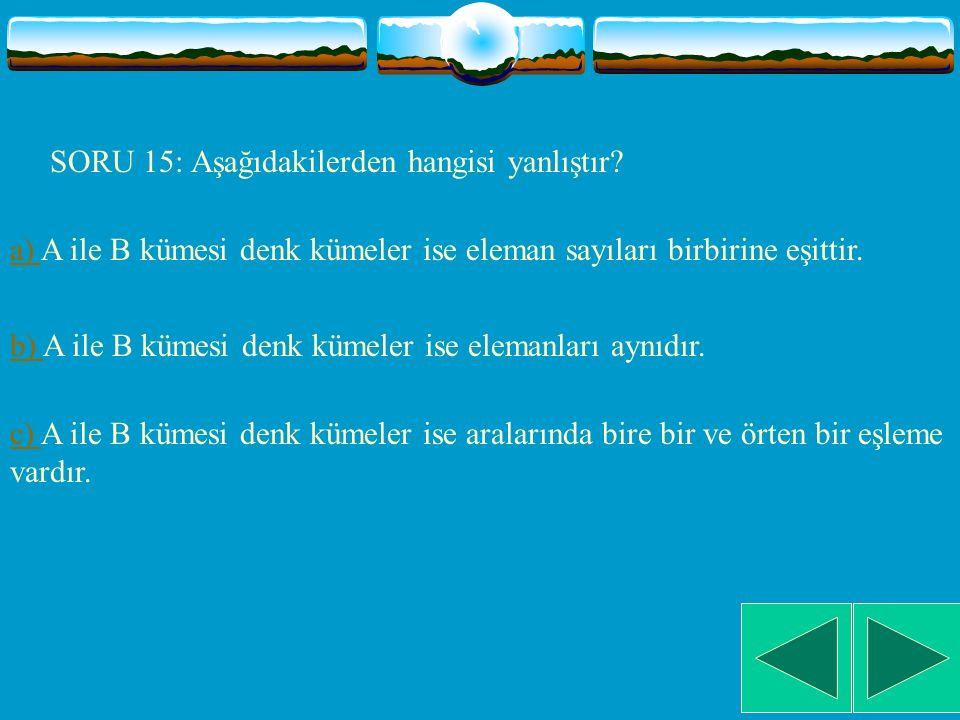 SORU 15: Aşağıdakilerden hangisi yanlıştır