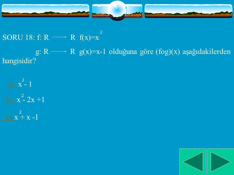 g: R R g(x)=x-1 olduğuna göre (fog)(x) aşağıdakilerden hangisidir