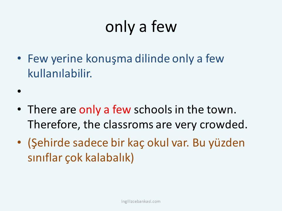 only a few Few yerine konuşma dilinde only a few kullanılabilir.