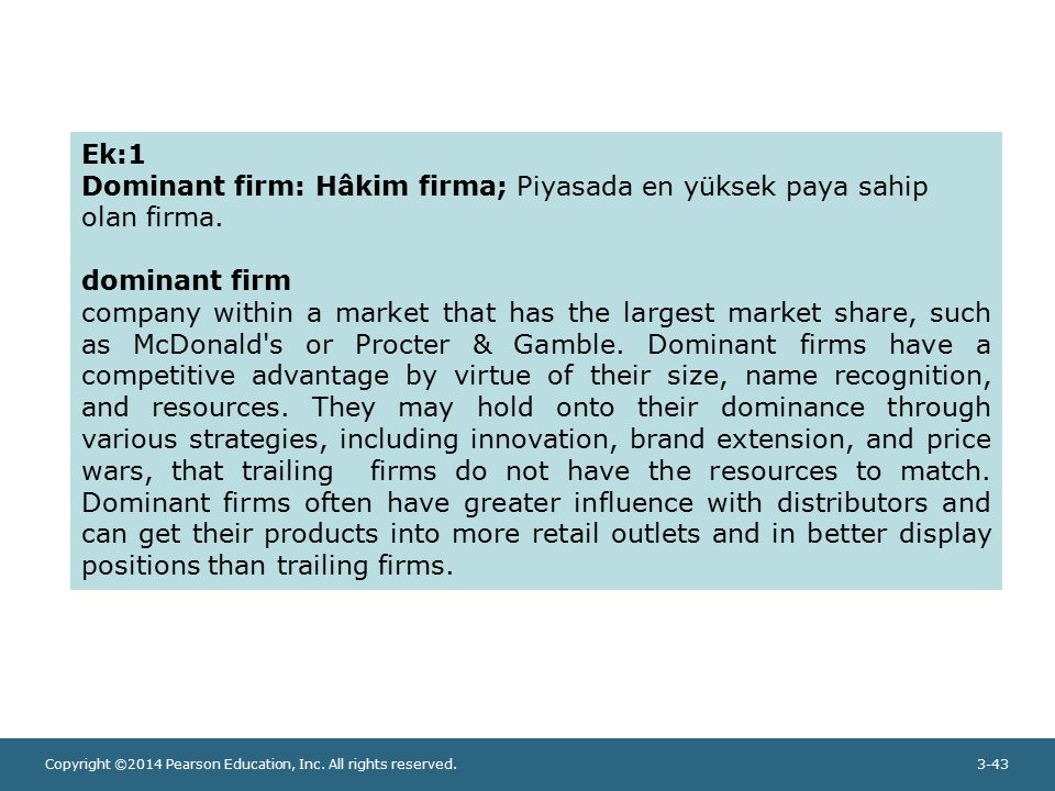 Ek:1 Dominant firm: Hâkim firma; Piyasada en yüksek paya sahip olan firma. dominant firm.